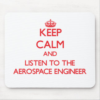 Keep Calm and Listen to the Aerospace Engineer Mouse Pad