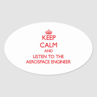 Keep Calm and Listen to the Aerospace Engineer Oval Stickers