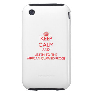 Keep calm and listen to the African Clawed Frogs iPhone 3 Tough Cases