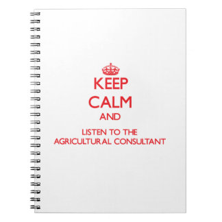 Keep Calm and Listen to the Agricultural Consultan Spiral Notebook