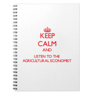 Keep Calm and Listen to the Agricultural Economist Spiral Note Books