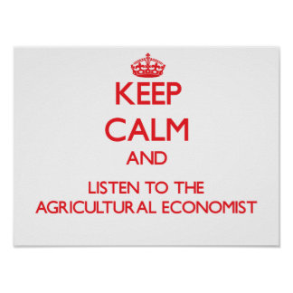 Keep Calm and Listen to the Agricultural Economist Print