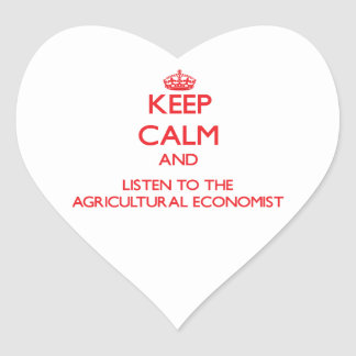 Keep Calm and Listen to the Agricultural Economist Heart Stickers