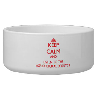 Keep Calm and Listen to the Agricultural Scientist Pet Food Bowls