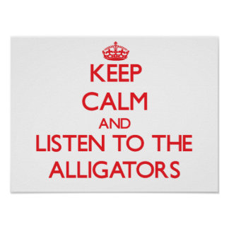 Keep calm and listen to the Alligators Posters