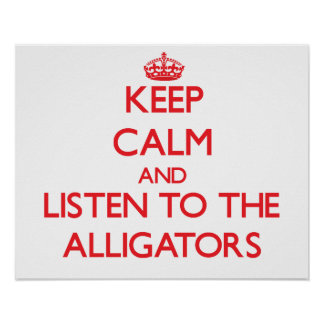 Keep calm and listen to the Alligators Print