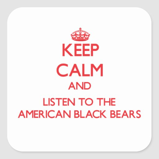 Keep calm and listen to the American Black Bears Square Stickers
