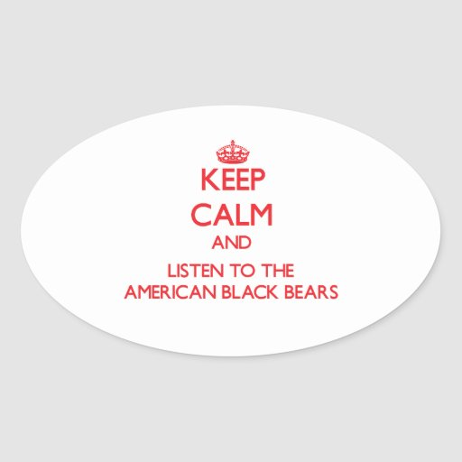 Keep calm and listen to the American Black Bears Oval Stickers