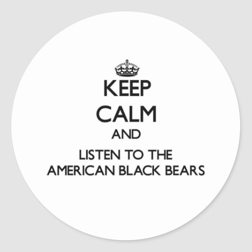Keep calm and Listen to the American Black Bears Sticker