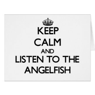 Keep calm and Listen to the Angelfish Large Greeting Card