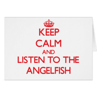 Keep calm and listen to the Angelfish Greeting Card