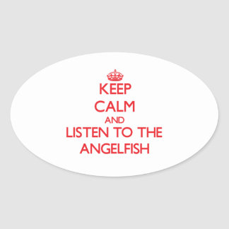 Keep calm and listen to the Angelfish Oval Stickers