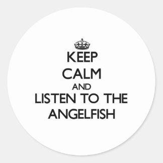 Keep calm and Listen to the Angelfish Round Sticker