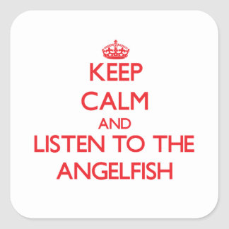 Keep calm and listen to the Angelfish Square Sticker
