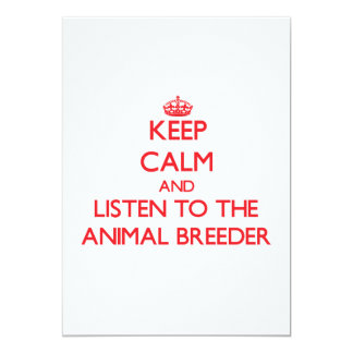 Keep Calm and Listen to the Animal Breeder 5x7 Paper Invitation Card
