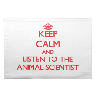 Keep Calm and Listen to the Animal Scientist Place Mat