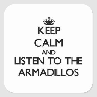 Keep calm and Listen to the Armadillos Square Sticker