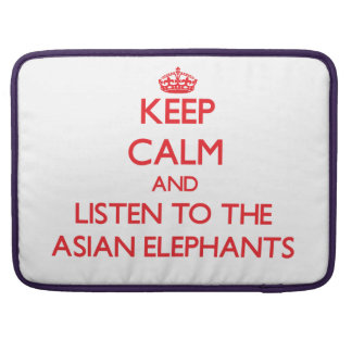 Keep calm and listen to the Asian Elephants Sleeves For MacBooks