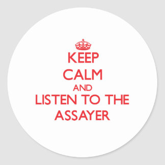 Keep Calm and Listen to the Assayer Classic Round Sticker