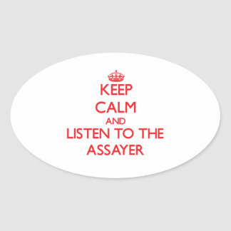 Keep Calm and Listen to the Assayer Oval Sticker