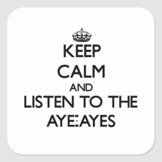 Keep calm and Listen to the Aye-Ayes Square Stickers