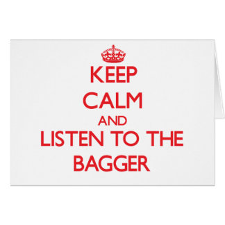 Keep Calm and Listen to the Bagger Greeting Card