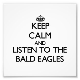 Keep calm and Listen to the Bald Eagles Art Photo