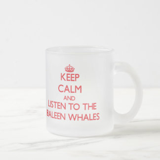 Keep calm and listen to the Baleen Whales Mugs
