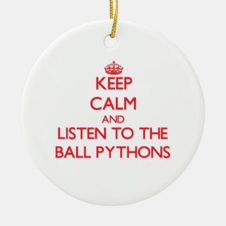 Keep calm and listen to the Ball Pythons Ornament