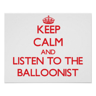 Keep Calm and Listen to the Balloonist Poster