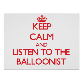 Keep Calm and Listen to the Balloonist Print