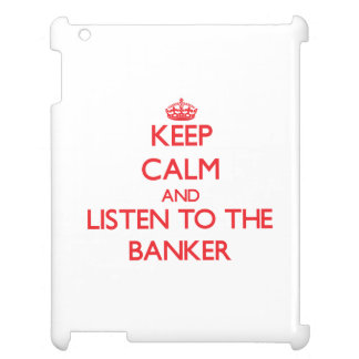 Keep Calm and Listen to the Banker Case For The iPad