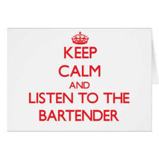 Keep Calm and Listen to the Bartender Greeting Card