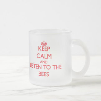 Keep calm and listen to the Bees 10 Oz Frosted Glass Coffee Mug