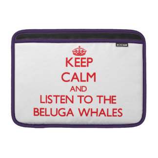 Keep calm and listen to the Beluga Whales MacBook Air Sleeves