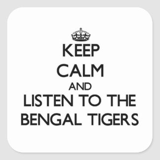 Keep calm and Listen to the Bengal Tigers Square Sticker