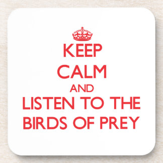 Keep calm and listen to the Birds Of Prey Beverage Coasters