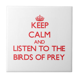 Keep calm and listen to the Birds Of Prey Ceramic Tile