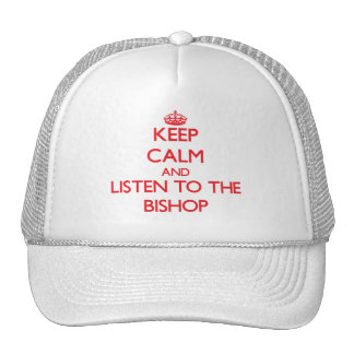 Keep Calm and Listen to the Bishop Trucker Hat