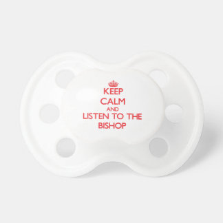Keep Calm and Listen to the Bishop Pacifiers
