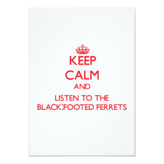 Keep calm and listen to the Black-Footed Ferrets 5x7 Paper Invitation Card