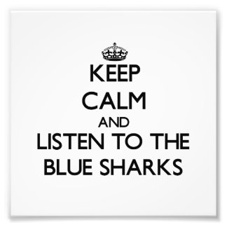 Keep calm and Listen to the Blue Sharks Photo