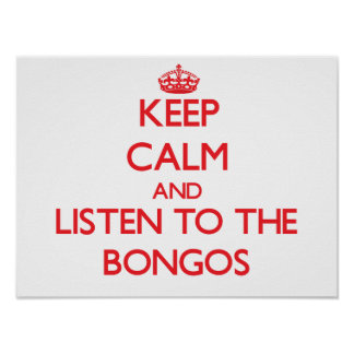 Keep calm and listen to the Bongos Posters
