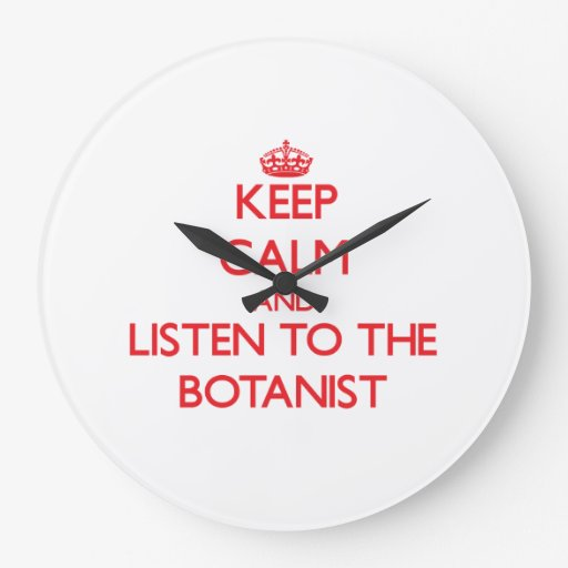 Keep Calm and Listen to the Botanist Clock