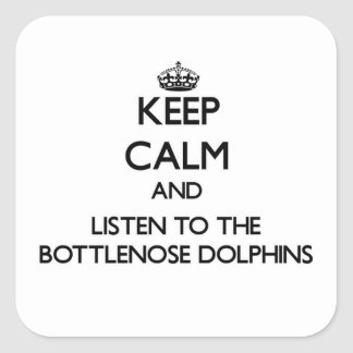 Keep calm and Listen to the Bottlenose Dolphins Square Sticker