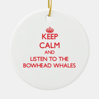 Keep calm and listen to the Bowhead Whales Ornaments