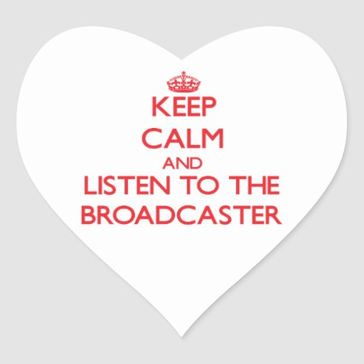 Keep Calm and Listen to the Broadcaster Heart Stickers