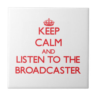 Keep Calm and Listen to the Broadcaster Tile