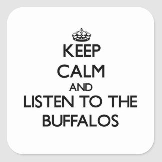Keep calm and Listen to the Buffalos Square Sticker
