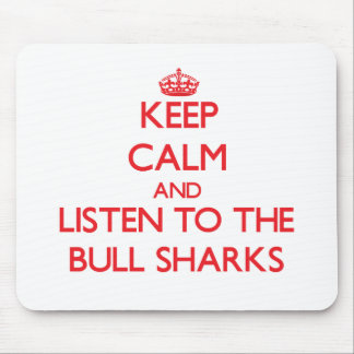 Keep calm and listen to the Bull Sharks Mouse Pads